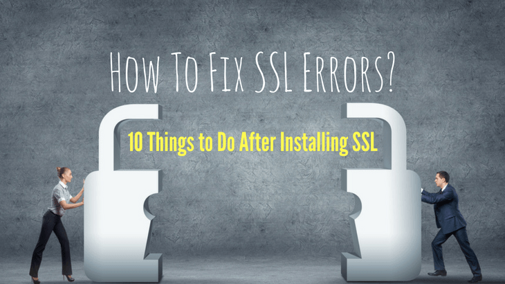 how to fix ssl errors - 10 things to do after installing ssl