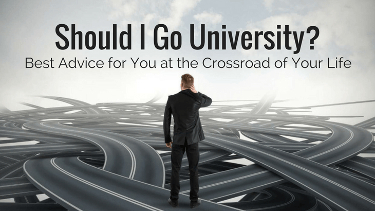 Should I Go University - best advice for you at the crossroad of your life