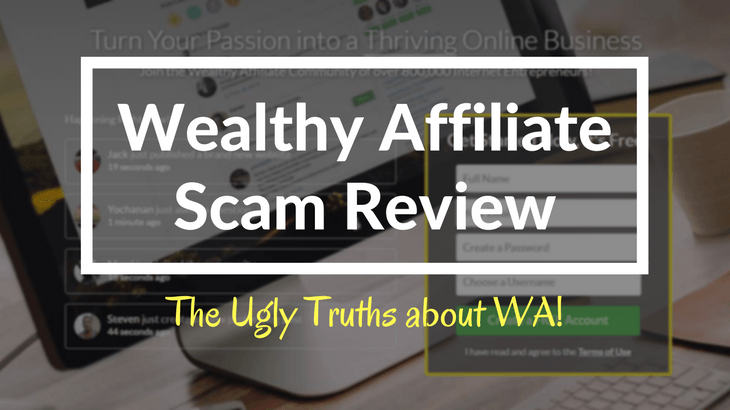 Wealthy Affiliate Scam Review - the ugly truths about WA