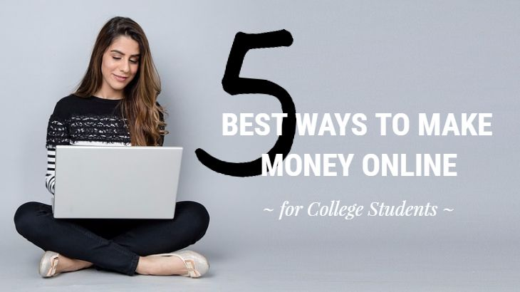 make money online for college students 5 best ways to make money online for college students no bs 5590