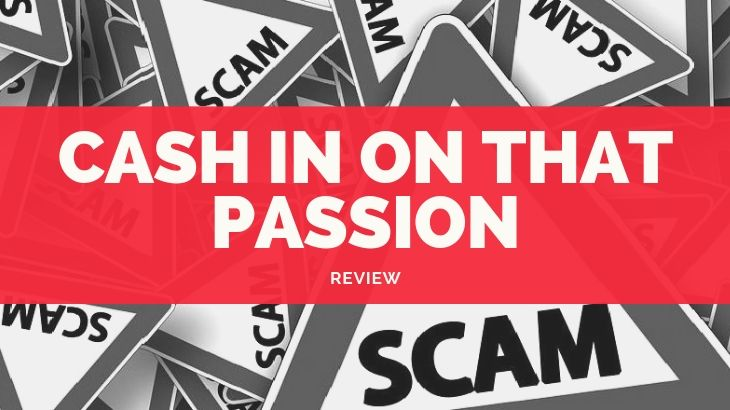 Is Cash In On That Passion a Scam