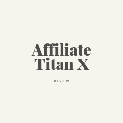 Affiliate Titan X Review Image Summary