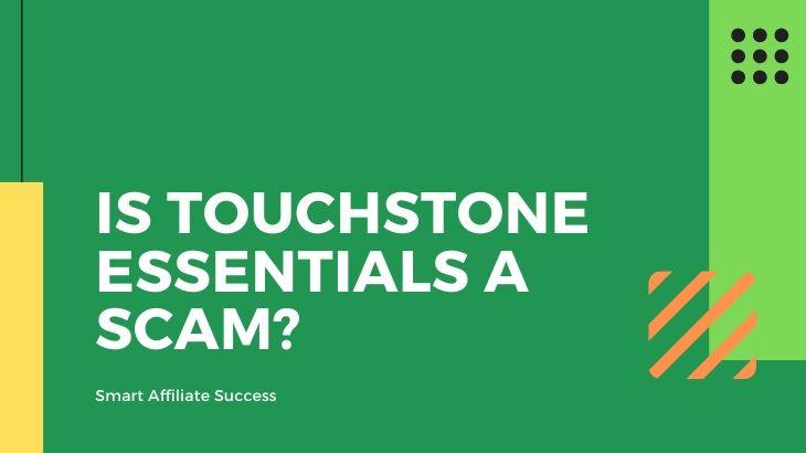 Is Touchstone Essentials a Scam_