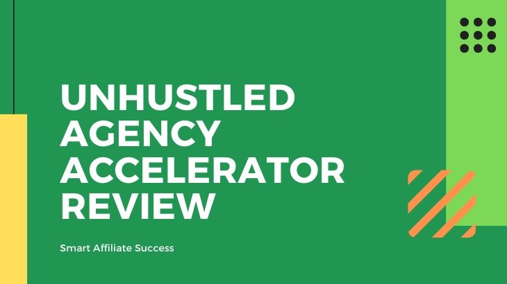UnHustled Agency Accelerator Review